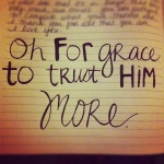 oh for grace to trust Him more