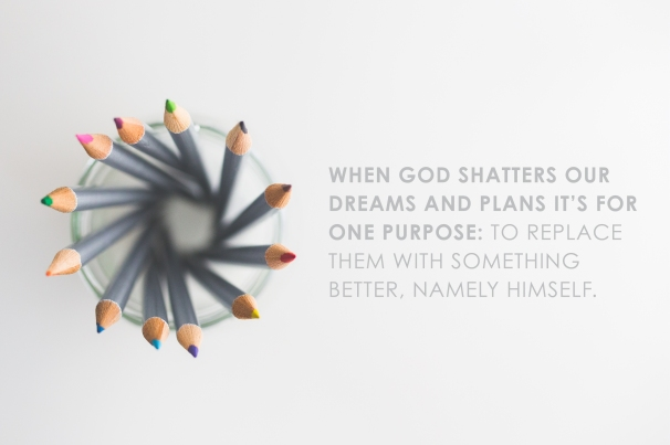 when God shatters our plans
