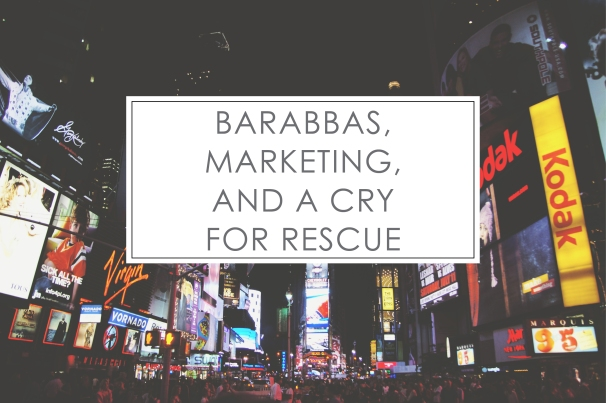barabbasmarketingandacryforrescue