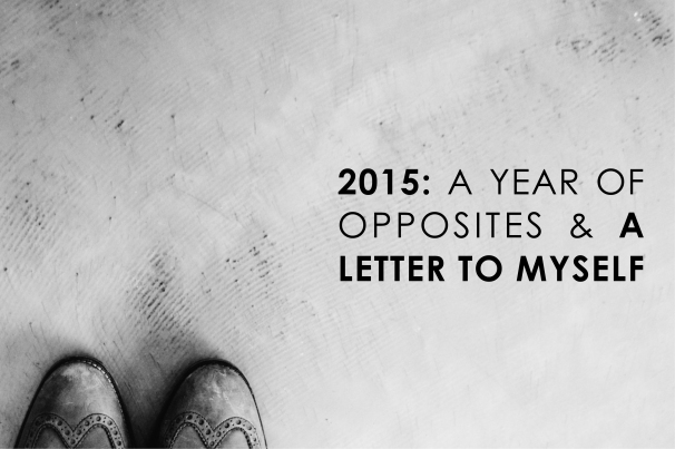 2015- A Year of Opposites and A Letter to Myself