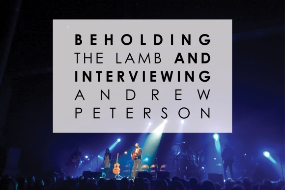 beholding the lamb and interviewing andrew peterson.jpg