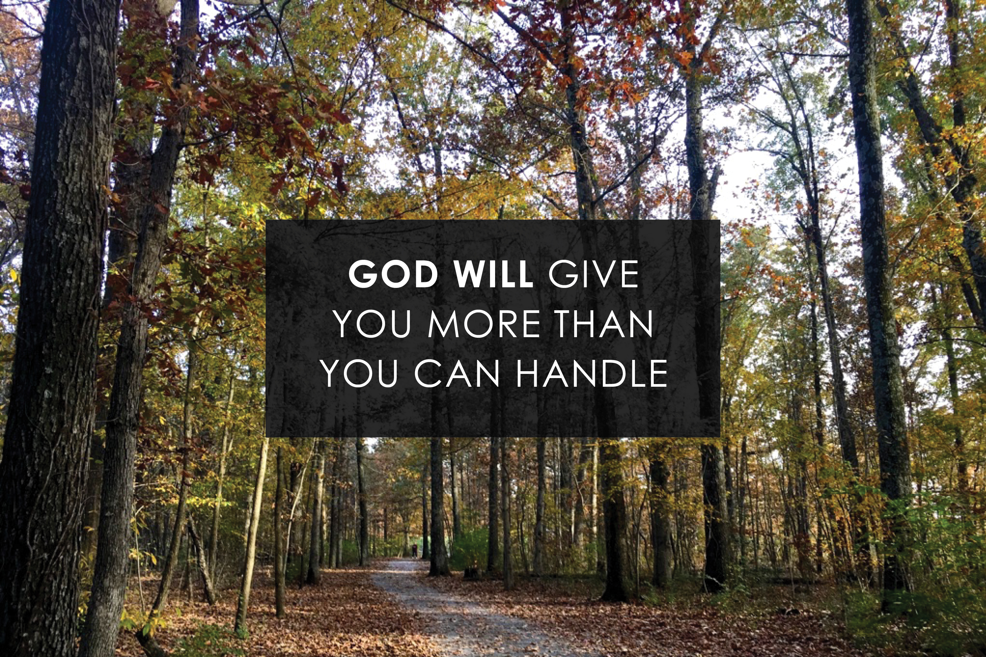 God will give you more than you can handle.jpg