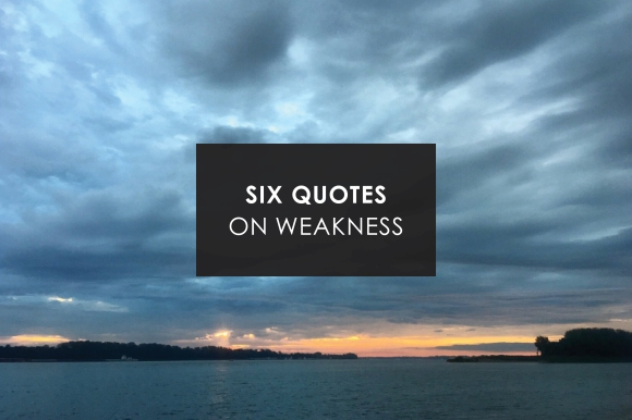 Six Quotes on Weakness.jpg