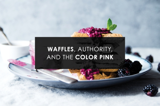waffles, authority, and the color pink.jpg