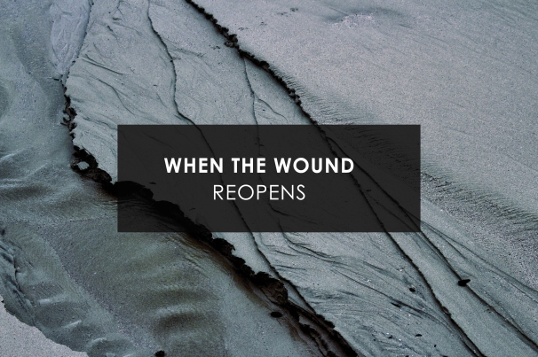 when the wound reopens.jpg