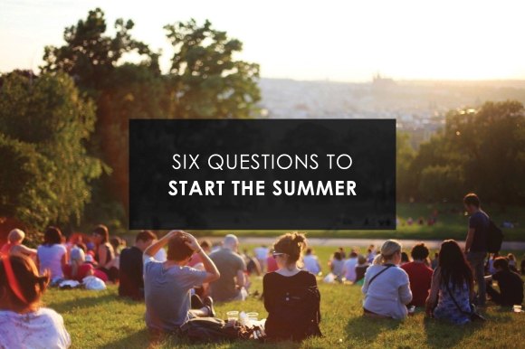 six questions to start the summer.jpg